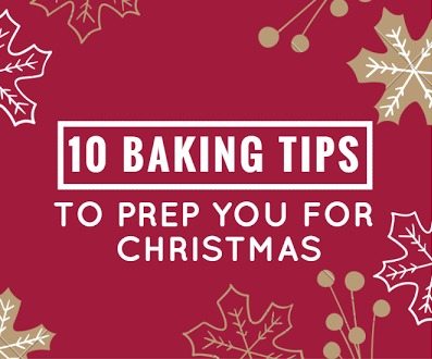 10 Baking Tips to Prep You For Christmas