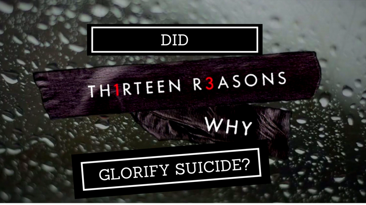 Did Netlix's 13 Reasons Why Glorify Teen Suicide?